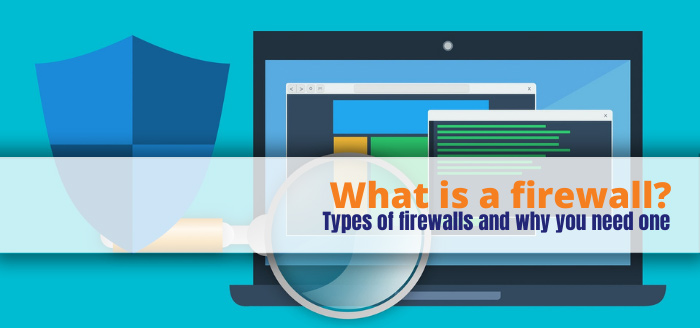 What is a firewall? Types of firewalls and why you need one